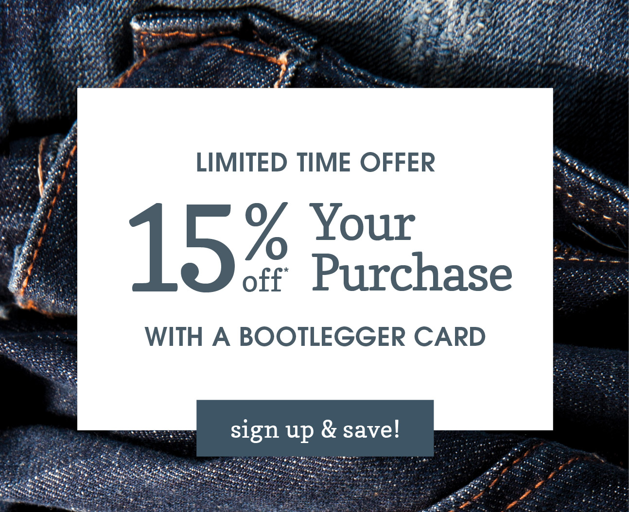 Take an extra 15% off your order with a Bootlegger Card