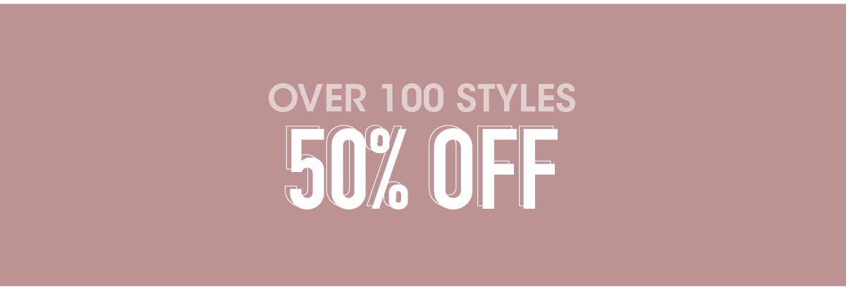over 100 styles 50% off